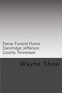 Farrar Funeral Home Dandridge Jefferson County Tennessee (Funeral Homes of Jefferson County Tennessee) (Volume 3)