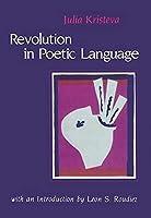 Revolution in Poetic Language (European Perspectives Series)
