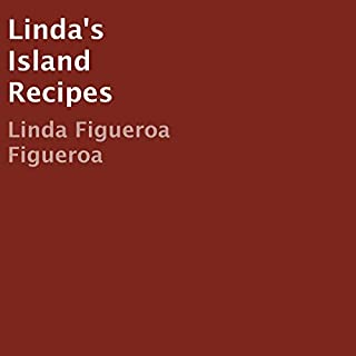 Linda's Island Recipes                   By:                                                                                                                                 Linda Figueroa Figueroa                               Narrated by:                                                                                                                                 Sherrice Williams                      Length: 26 mins     Not rated yet     Overall 0.0