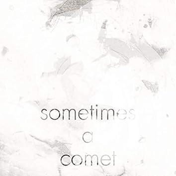 Sometimes A Comet