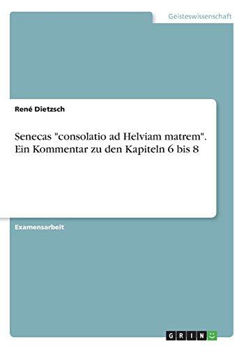 """Senecas """"consolatio ad Helviam matrem"""". Ein Kommentar zu den Kapiteln 6 bis 8"""