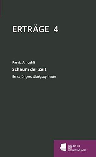 Schaum der Zeit: Ernst Jüngers Waldgang heute (Erträge / Schriftenreihe der Bibliothek des Konservatismus)