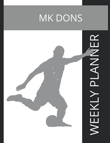 MK Dons: MK Dons FC Weekly Planner, MK Dons Football Club Notebook, MK Dons FC Diary