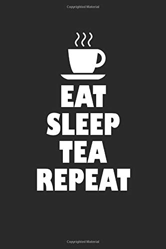Eat Sleep Tea Repeat: Notebook with 120 pages (wide ruled), 6x9 inches (15,24 x 22,86 cm)
