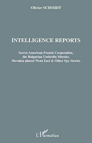 Intelligence Reports Secret American French Cooperation the Bulgarian Umbrella Murder Slovakia Almos: Secret American-French Cooperation, the ... Slovakia almost Went East & Other Spy Stories