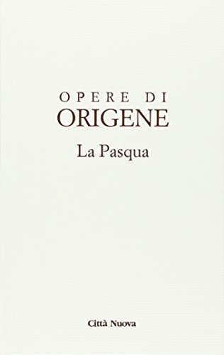 Opere di Origene. La Pasqua (Vol. 2)