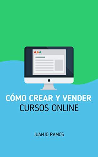 Cómo crear y vender cursos online eBook: Ramos, Juanjo: Amazon.es ...