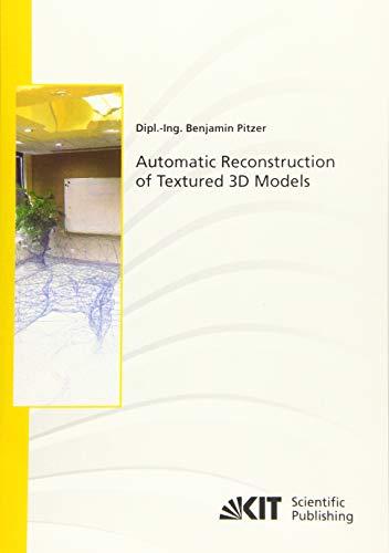 Automatic Reconstruction of Textured 3D Models (Schriftenreihe / Institut für Mess- und Regelungstechnik, Karlsruher Institut für Technologie)