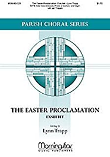 The Easter Proclamation: Exsultet (Choral Score) Composed By Lynn Trapp. For Cantor, Choir, Organ Accompaniment, Timpani. Easter Vigil.
