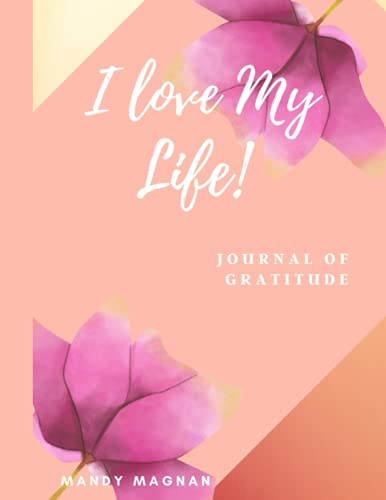 I Love My Life!: 30 Day Journal of Gratitude gift for yourself to help fall in love with your life (