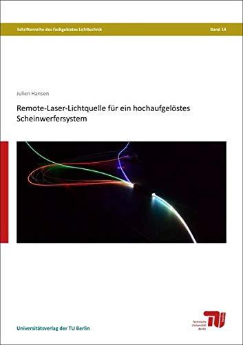 Remote-Laser-Lichtquelle für ein hochaufgelöstes Scheinwerfersystem (Schriftenreihe des Fachgebietes Lichttechnik)