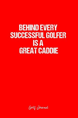 Golf Journal: Dot Grid Journal - Behind Every Successful Golfer Is A Great Caddie- Red Dotted Diary, Planner, Gratitude, Writing, Travel, Goal, Bullet Notebook - 6x9 120 page