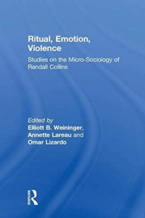 Ritual, Emotion, Violence: Studies on the Micro-Sociology of Randall Collins