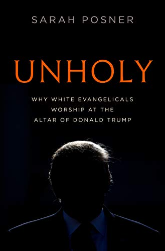Image of Unholy: Why White Evangelicals Worship at the Altar of Donald Trump