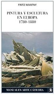 Pintura y escultura en Europa, 1780-1880 (Manuales Arte Cátedra)