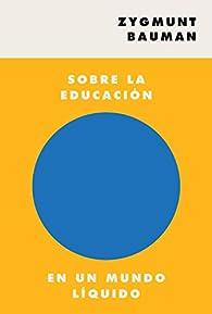 Sobre la educación en un mundo líquido par Zygmunt Bauman