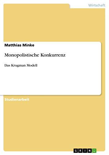 Monopolistische Konkurrenz: Das Krugman Modell (German Edition)