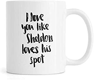 I Love You Like Sheldon Loves His Spot Coffice Mug Drink Cup Ceramic 11oz,Two Side Printed