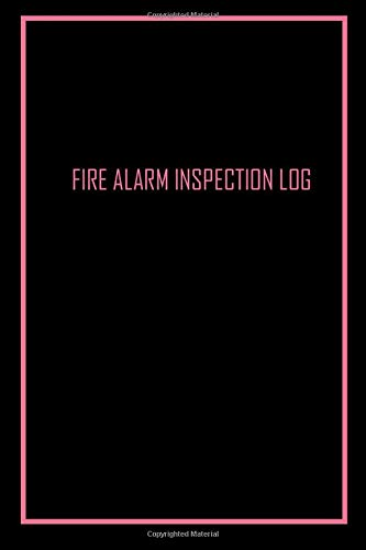 FIRE ALARM INSPECTION LOG: Elegant Pink / Black Cover- Logbook Journal for Fire Safety Register, Project Quality and Maintenance Inspection - Perfect ... for Engineers, Inspectors and Smart Employees