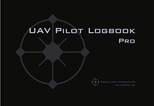 UAV PILOT LOGBOOK Pro: The Complete Drone Flight Logbook for Professional Drone Pilots - Log Your Flights Like a Pro!