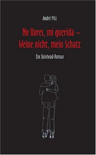 No llores, mi querida – Weine nicht, mein Schatz: Ein Skinhead-Roman