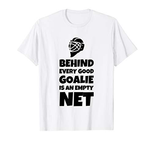 Behind Every Good Goalie Is An Empty Net T-Shirt