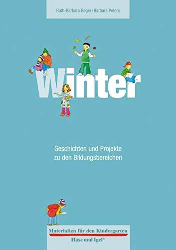 Materialien für den Kindergarten: Winter: Geschichten und Projekte zu den Bildungsbereichen