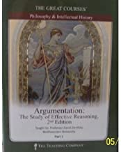 Argumentation : Study of Effective Reasoning (The Great Courses Part 1, Philosophy & Intellectual History)