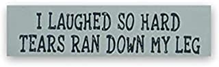 I Laughed So Hard Tears Ran Down My Leg Wood Sign for Home Decor, 6