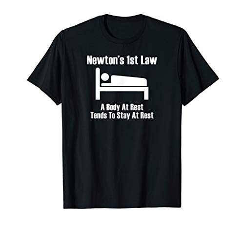 Newton's 1st Law T-shirt: Body At Rest Tends To Stay At Rest