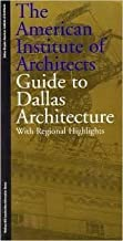 The American Institute of Architects Guide to Dallas Architecture: With Regional Highlights
