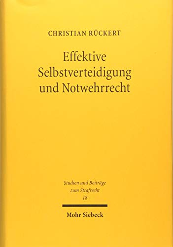 Effektive Selbstverteidigung und Notwehrrecht (Studien und Beiträge zum Strafrecht)