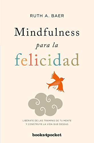 Mindfulness para la felicidad: Libérate de las trampas de tu mente y construye la vida que deseas (Books4pocket crec. y salud)