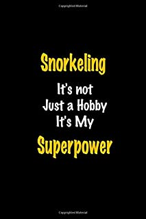 Snorkeling It's Not Just a hobby It's my Superpower: Perfect quote Journal Diary Planner, Snorkeling Journal Gift for Kids...