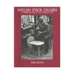 Welsh Stick Chairs: A Workshop Guide to the Windsor Chair