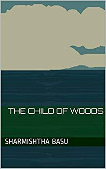 The child of woods by [Sharmishtha Basu]