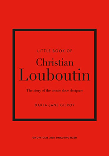 Little Book of Christian Louboutin: The Story of the Iconic Shoe Designer (Little Books of Fashion)