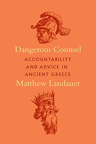 Dangerous Counsel: Accountability and Advice in Ancient Greece