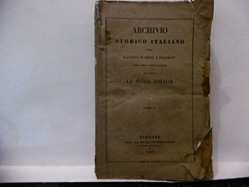 STORIA ARCANA ED ALTRI SCRITTI INEDITI DI MARCO FOSCARINI ARCHIVIO STORICO ITALIANO TOMO V FIRENZE EDITORE VIEUSSEUX 1843