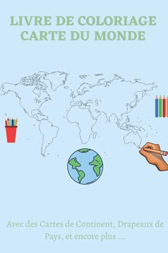 Livre de Coloriage Carte du Monde: 40 pages de Continents et Pays A Colorier pour Enfant