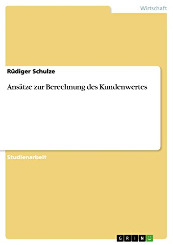 Ansätze zur Berechnung des Kundenwertes (German Edition)