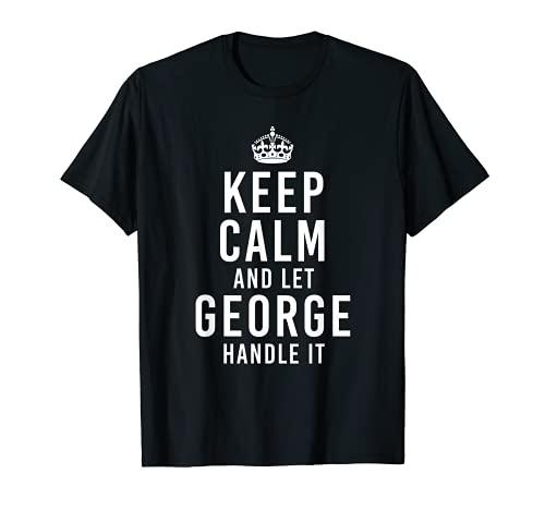 Keep Calm And Let George Handle It Funny Nombre Personalizado Camiseta