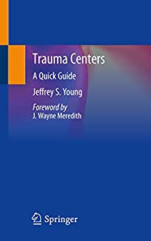 Trauma Centers: A Quick Guide by [Jeffrey S. Young, J. Wayne Meredith]