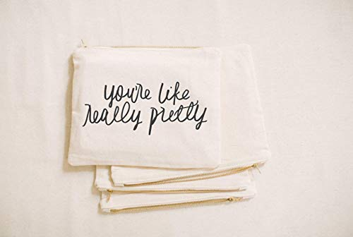 Cosmetic Bag - You're Like Really Pretty, Handmade in the USA, make up, pencil case, clutch, wedding favor, present, bridesmaid gift, women's gift
