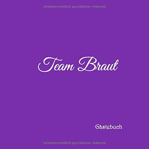 Team Braut Gästebuch: Gästebuch Team Braut für Junggesellinnen-Abschied JGA Hen Party Hochzeit mit 100 weiße Seiten blanko deko ... jga Team Braut Party, Band 5)