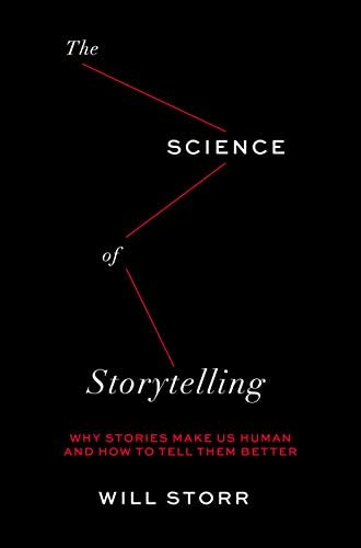The Science of Storytelling Why Stories Make Us Human and How to Tell Them Better product image