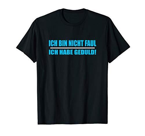 Ich bin nicht faul, ich habe Geduld Lustiges Spruch Geschenk T-Shirt