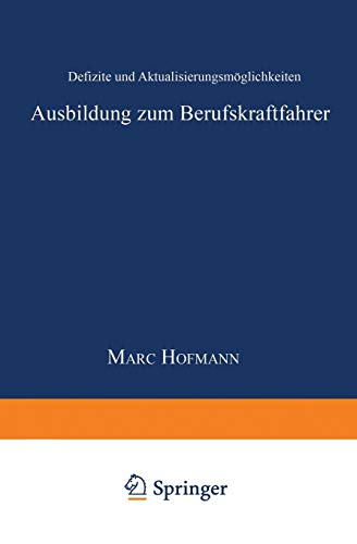 Ausbildung zum Berufskraftfahrer: Defizite Und Aktualisierungsmöglichkeiten (System Mensch - Technik - Umwelt, Schriftenreihe Der Verkehrsakademien . ... e.V., 3, Band 3)