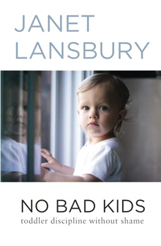 No Bad Kids: Toddler Discipline Without Shame 1st Edition