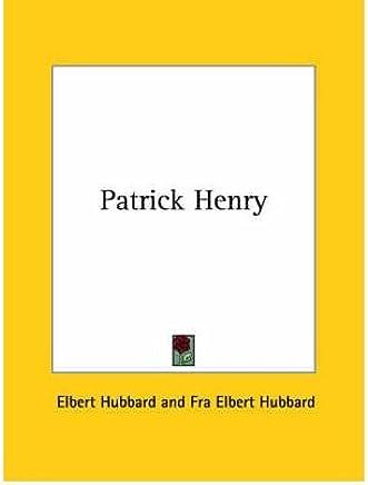 [(Patrick Henry )] [Author: Elbert Hubbard] [Dec-2005]